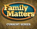 CURRENT - Family Matters series